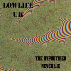 Lowlife UK : The Hypnotised Never Lie